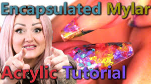 acrylic nail tutorial encapsulated mylar youtube