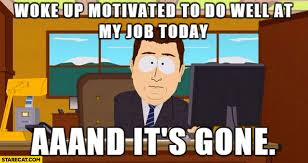 South Park And Its Gone Meme - woke up motivated to do well at my job today and it s gone south