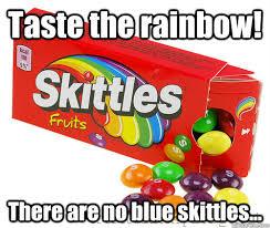 Taste The Rainbow Meme - taste the rainbow there are no blue skittles deadly skittles