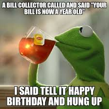 Bill Collector Meme - kermit memes home facebook