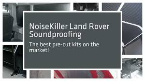 land rover soundproofing specialists youtube