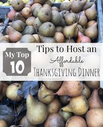 how to host a thanksgiving dinner my top 10 tips to host an affordable thanksgiving dinner frugal