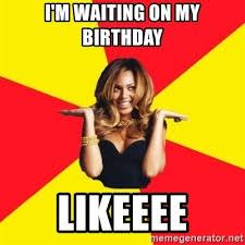 Beyonce Birthday Meme - i m waiting on my birthday likeeee beyonce giselle knowles