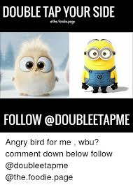 Angry Birds Memes - double tap your side ethe foodiepage follow angry bird for me wbu