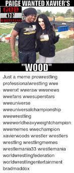 Paige Meme - paige wanted xavier s wrestling wood just a meme prowrestling