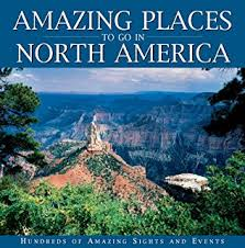 amazing places in america amazing places to see in north america publications international