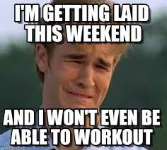 Get Laid Meme - i m getting laid this weekend on memegen