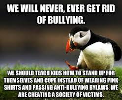 No Al Bullying Memes - there s no glory in convincing the kids they are helpless victims