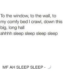 To The Window To The Wall Meme - to the window to the wall to my comfy bed i crawl down this big long