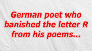 german poet who banished the letter r from his poems crossword