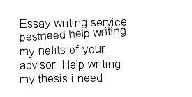 I need help writing my thesis statement   Outlining a phd i need     Academy essay The best essays only from us  Help writing i need help writing my thesis statement a thesis statement peer pressure