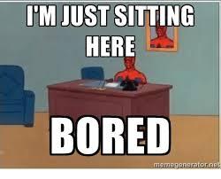 Just Sitting Here Meme - i m just sitting here bored memegeneratornet bored meme on me me
