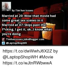 by tim has issues married at 20 wow that movie had some great sex