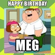 Family Guy Birthday Meme - happy birthday meg family guy meme generator