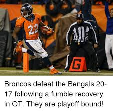 Fumble Meme - broncos broncos defeat the bengals 20 17 following a fumble recovery