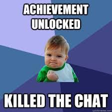 Chat Meme - achievement unlocked killed the chat success kid quickmeme