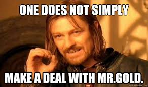 Make A Quick Meme - one does not simply make a deal with mr gold boromir quickmeme