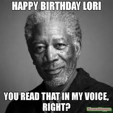 Lori Meme - happy birthday lori you read that in my voice right meme morgan