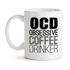 funny coffee mug coffee mug obsessive coffee drinker ocd coffee humor funny coffee