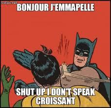 Croissant Meme - shut up i don t speak croissant soepic