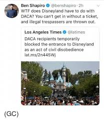Sié E Social Disneyland Ben Shapiro 2h Does Disneyland To Do With Daca You Can T