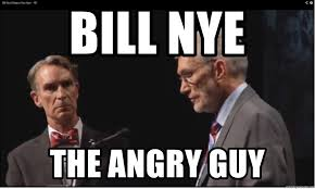 Angry Guy Meme - bill nye the angry guy bill nye the angry guy meme generator