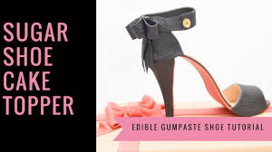 high cake topper shoe cake topper how to make a gumpaste sugar shoe cake topper