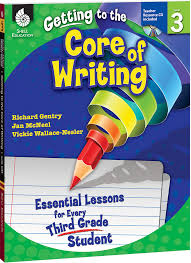 getting to the core of writing essential lessons for every third