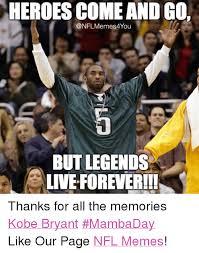 Kobe Bryant Memes - heroes come andg0 onflmemes you but legends liveforeverili thanks