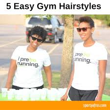 natural hair after five styles five easy gym hair styles for various textures and natural hair