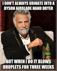Dyson Airblade Meme - i don t always urinate into a dyson airblade hand dryer but when i
