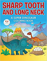 sharp tooth long neck super dinosaur coloring book