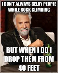 Rock Climbing Memes - i don t always belay people while rock climbing but when i do i