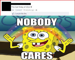 Nobody Cares Meme - 2013 nobody cares spongebob squarepants know your meme