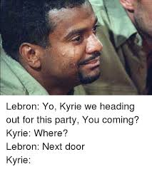 Lebron Crying Meme - lebron yo kyrie we heading out for this party you coming kyrie