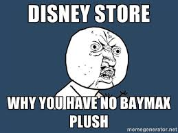 Meme Y U No Generator - disney store why you have no baymax plush y u no meme