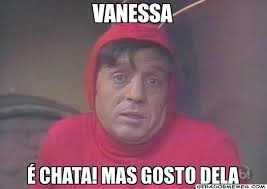 Vanessa Meme - vanessa é chata mas gosto dela chapolin colorado gerador memes
