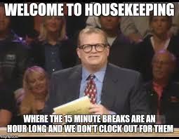 Housekeeping Meme - i got a new job imgflip