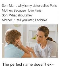 Mother And Son Meme - son mum why is my sister called paris mother because love paris son