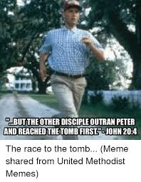 United Methodist Memes - cd butthe other disciple outran peter and reacheduthetombfirst ojohn