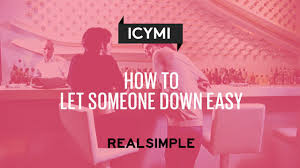 how to let someone down easy real simple