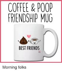 coffee poop friendship mug best friends morning folks friends meme