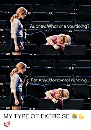 Fat Amy Memes - aubrey what are you doing fat amy horizontal running my type of