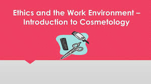 ethics and the work environment u2013 introduction to cosmetology