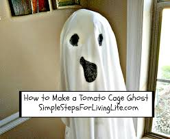 how to make a tomato cage ghost simplestepsforlivinglife