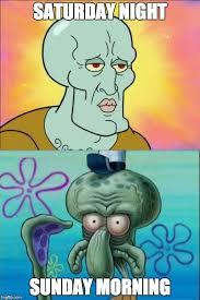 Sunday Morning Memes - squidward meme imgflip