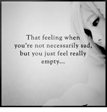 Feeling Sad Meme - that feeling whern you re not necessarily sad but you just feel
