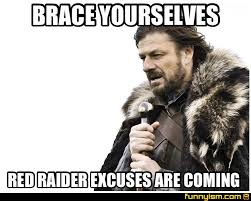 Funny Raiders Meme - brace yourselves red raider excuses are coming meme factory