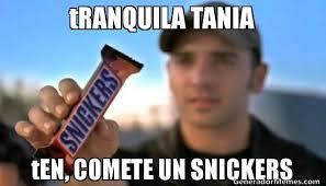 Tania Meme - tranquila tania ten comete un snickers meme de comete un snickers