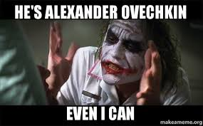Ovechkin Meme - he s alexander ovechkin even i can everyone loses their minds